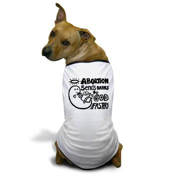 abortion_sends_babies_to_god_dog_tshirt