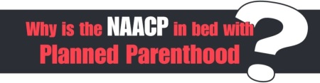 Why is NAACP In bed with Planned Parenthood